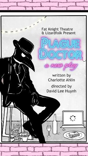 The SoHo Playhouse Presents PLAGUE DOCTOR By Charlotte Ahlin