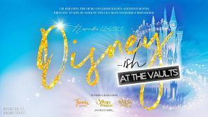 Nikki Bentley, Maria Coyne, Daniel Hall & More to Star in DISNEY...ISH at The Waterloo Vaults Theatre