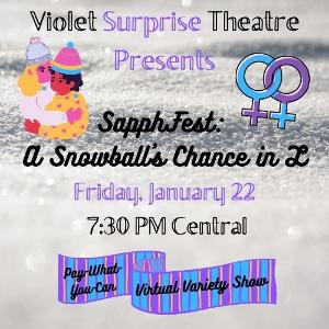Violet Surprise Theatre Presents SAPPHFEST: A SNOWBALL'S CHANCE IN L