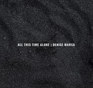 Denise Marsa Releases New Single 'All This Time Alone'