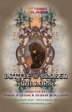 The Scattered Players Present The World Premiere Of THE BATTLE OF BROKEN MIRRORS