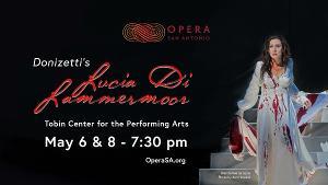 OPERA San Antonio Announces Return to Live Performances With LUCIA DI LAMMERMOOR