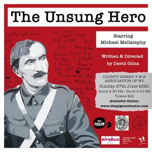 THE UNSUNG HERO Starring Michael Mellamphy to be Presented by The Co. Kerry Patriotic & Benevolent Association of NY