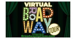 BROADWAY UP CLOSE Presents Virtual Broadway Tour Series