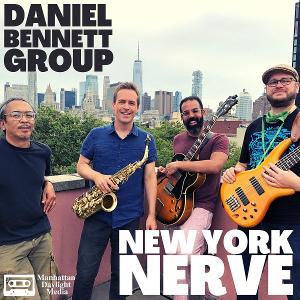 Saxophonist Daniel Bennett Releases NEW YORK NERVE At The Triad Theatre