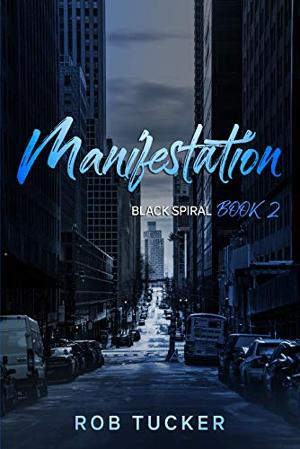 Rob Tucker Releases MANIFESTATION, Book Two in the Black Spiral Paranormal Thriller Series