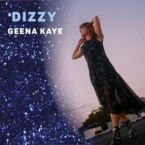 Singer-Songwriter Geena Releases New Single 'Dizzy' And Announces EP, I DREAMED I WAS YOU, DREAMING OF ME