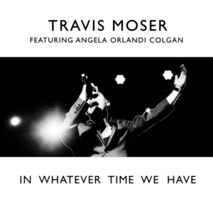 Travis Moser Releases New Version Of The Stephen Schwartz Classic 'In Whatever Time We Have'