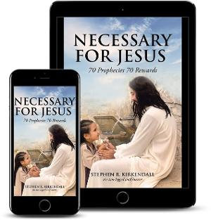 Stephen R. Kirkendall Promotes His Book NECESSARY FOR JESUS: 70 PROPHECIES 70 REWARDS