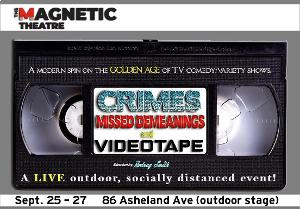 The Magnetic Theatre Presents Crimes, Missed Demeanings, And Videotape