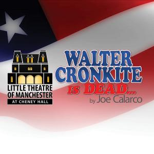 WALTER CRONKITE IS DEAD By Joe Calarco to be Presented at Chenney Hall