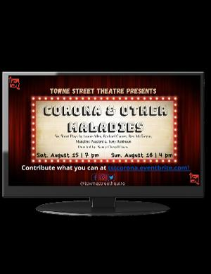 Towne Street Theatre Presents CORONA AND OTHER MALADIES