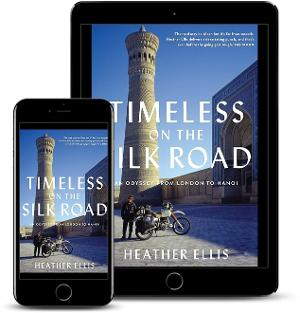 Heather Ellis Releases New Travel Memoir - Timeless On The Silk Road: An Odyssey From London To Hanoi