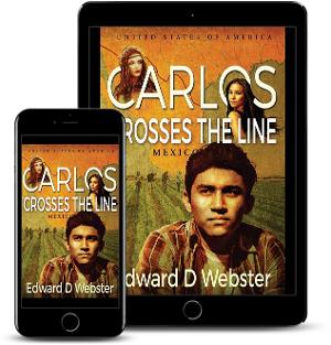 Edward D. Webster Releases New Literary Historical Novel - CARLOS CROSSES THE LINE