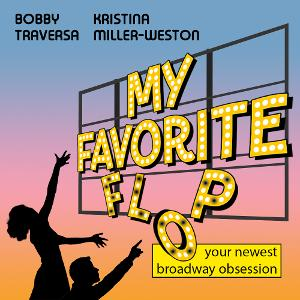 New Broadway Podcast MY FAVORITE FLOP Out Now