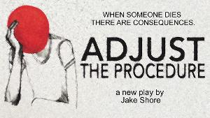 Spin Cycle and JCS Theater Company Extend the World Premiere of ADJUST THE PROCEDURE