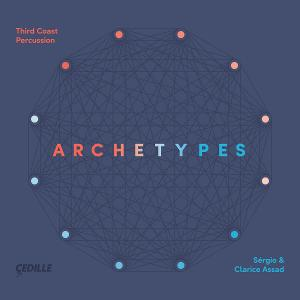 Third Coast Percussion, Sérgio And Clarice Assad Join Forces for ARCHETYPES On Cedille Records