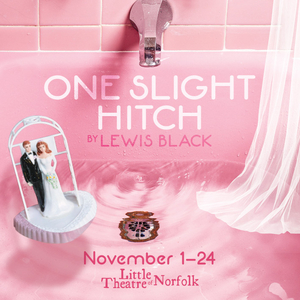 Little Theatre of Norfolk Presents ONE SLIGHT HITCH