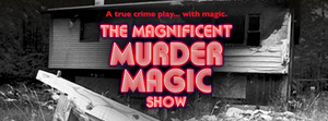 THE MAGNIFICENT MURDER MAGIC SHOW: A True Crime Play With Magic Comes To The Tank Theater