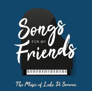 Luke Di Somma Releases Debut Album SONGS FOR MY FRIENDS