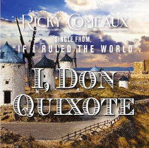 Ricky Comeaux Is Tilting Windmills With New Single 'I, Don Quixote'