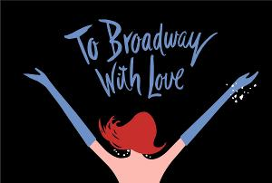 New Bedford Festival Theatre Returns With TO BROADWAY, WITH LOVE!