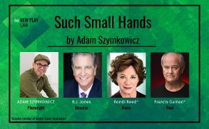 Tony Winner Rondi Reed And Francis Guinan Star In World Premiere Reading Of Adam Szymkowicz's SUCH SMALL HANDS
