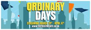 New Production of ORDINARY DAYS To Stream in March
