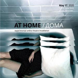 AT HOME An Experimental Online Theatre Installation Launches