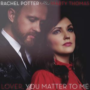 Rachel Potter and Marty Thomas Release New Single 'Lover, You Matter to Me'