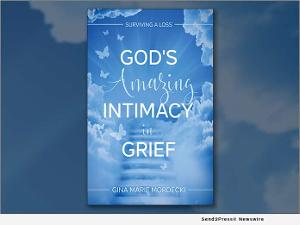 Gina Marie Mordecki Releases New Book GOD'S AMAZING INTIMACY IN GRIEF to Help People Deal With Loss