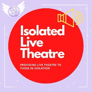 Ethereal Theatre Introduces ISOLATED LIVE THEATRE