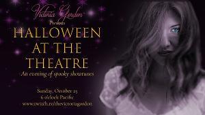 Victoria Gordon Presents HALLOWEEN AT THE THEATRE