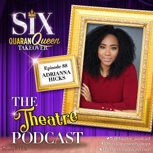 The Theatre Podcast With Alan Seales Welcomes SIX Star Adrianna Hicks