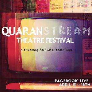 QUARANSTREAM THEATRE FESTIVAL Launches This Week With Artists From Around The World