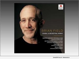 Brian Field to Release New Album CHORAL & ORCHESTRAL WORKS