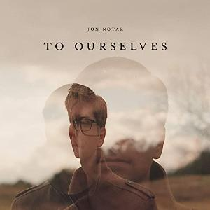 Pianist & Composer Jon Notar Releases Single 'To Ourselves'