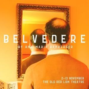 BELVEDERE By Ana-Maria Bamberger To Be Presented In a New Production At The Old Red Lion Theatre