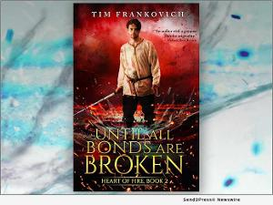 Tim Frankovich Releases New Fantasy Novel UNTIL ALL BONDS ARE BROKEN