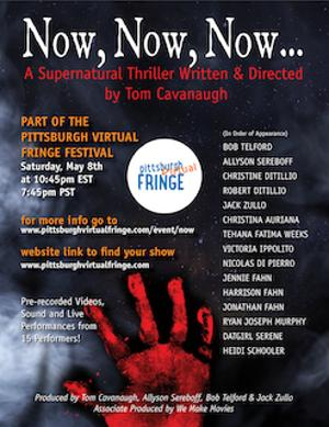 NOW, NOW, NOW... is Part of the Virtual Pittsburgh Fringe Festival