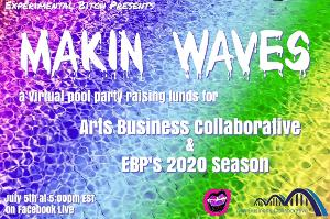 Experimental Bitch Hosts MAKIN WAVES Benefit for Arts Business Collaborative and EBP's 2020 Season