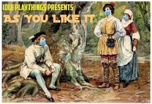 Idle Playthings Presents AS YOU LIKE IT Socially Distanced Touring Production