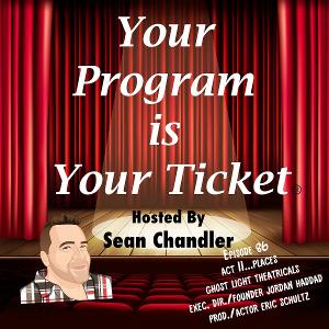 YOUR PROGRAM IS YOUR TICKET Podcast's 'Act II...Places' Series Welcomes Jordan Haddad and Eric Schultz