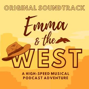 EMMA AND THE WEST, a 20-Minute Musical Podcast Adventure Now Streaming