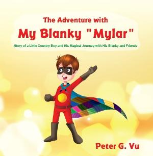 Peter G. Vu Releases New Children's Book - The Adventure With My Blanky 'Mylar'