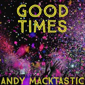 Andy Macktastic Brings The Fun With 'Good Times' Single