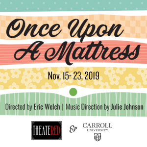 Theater RED and Carroll University Present ONCE UPON A MATTRESS