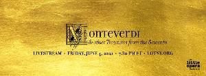 The Little OPERA Theatre Of NY Livestream Concert Of Monteverdi & Other Treasures From The Seicento