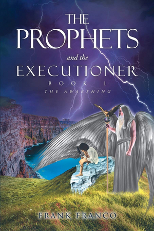 Author Frank Franco Has Released New Supernatural Thriller, The Prophets and the Executioner, Book One The Awakening