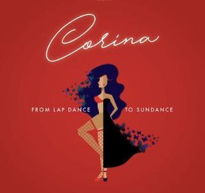 CORINA, FROM LAP DANCE TO SUNDANCE Announced At Santa Monica Playhouse